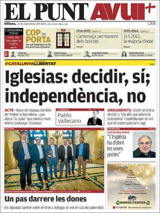 Vés a: «Iglesias: decidir, sí; independència, no», a la portada d'«El Punt Avui»
